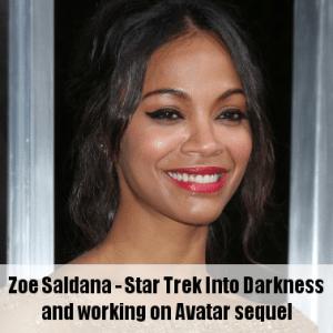 Live!: Zoe Saldana Star Trek Into Darkness Review & Avatar Sequels