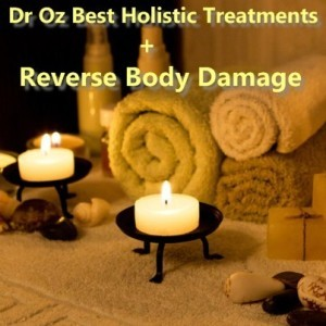 Dr Oz: All Natural Cures & Ways to Reverse Damage Done to the Body