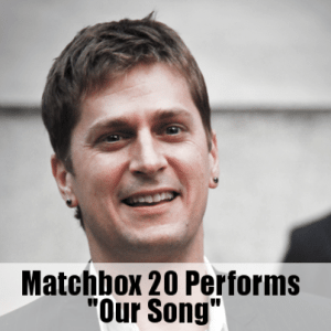 "Kelly & Michael Matchbox 20 Performs ""Our Song"" & ""How Far We've Come"""
