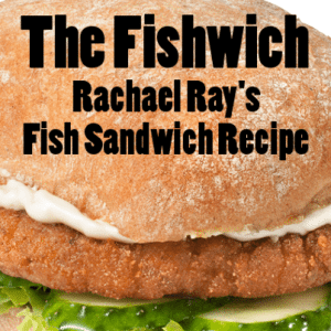 Rachael Ray's Fish Sandwich: The Fishwich Recipe