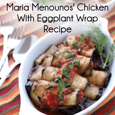 Maria Menounos' EveryGirl's Guide Chicken With Eggplant Wrap Recipe