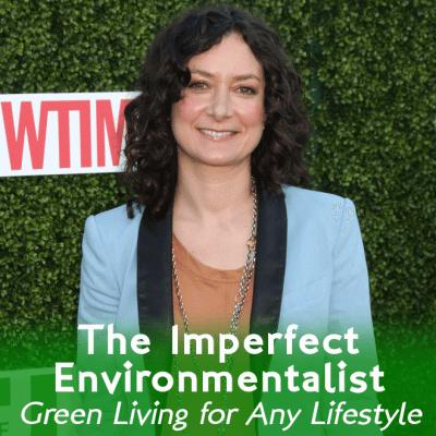 Sara Gilbert Imperfect Environmentalist Review & Benefit of Organics