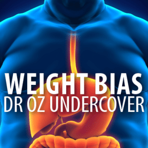 Dr Oz: Undercover Obesity Experiment & Weight Bias in Medicine