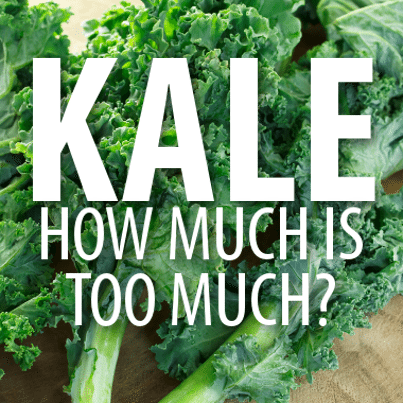 Can too much kale be bad for you