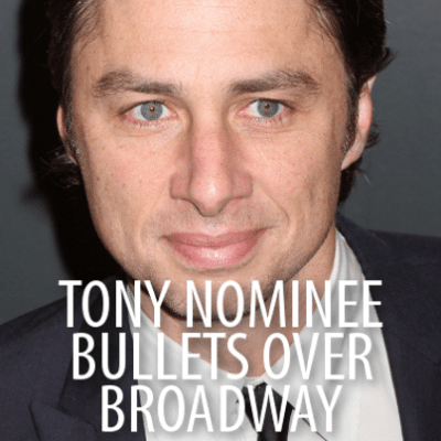 Today: Zach Braff And Betsy Wolfe Woody Allen & Bullets Over Broadway
