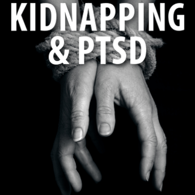 Surviving A Kidnapping & How To Move On After Traumatic Experiences