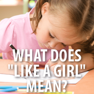 Like a Girl Campaign + Low Self Confidence When Girls Reach Puberty