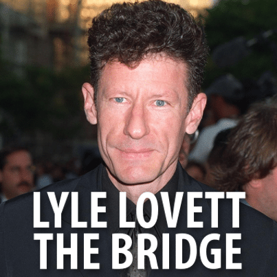 Lyle Lovett The Bridge, Large Band Tour & One Way Gal ...