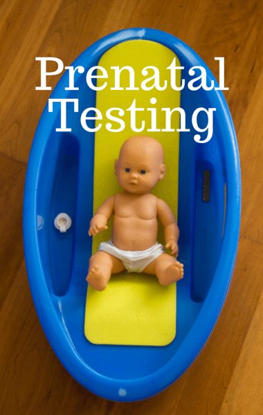 Drs: Should You Undergo Prenatal Testing? + Test Options