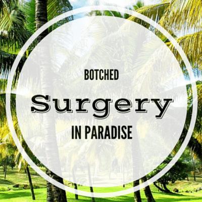 botched-surgery-paradise-
