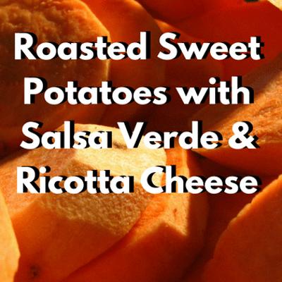 Rachael Ray: Roast Sweet Potatoes + Salsa Verde & Ricotta Cheese