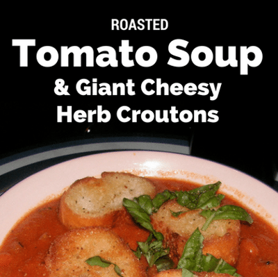 The Chew: Roasted Tomato Soup + Giant Cheesy Herb Croutons Recipe